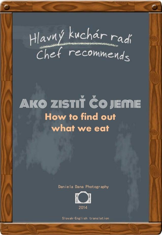 Ako zistiŤ Čo jeme How to find out what we eat Daniela Dana Photography 2014 Slovak-English translation