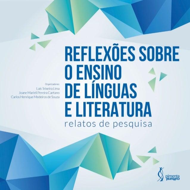 REFLEXÕES SOBRE O ENSINO DE LÍNGUAS E LITERATURA: RELATOS DE PESQUISA Copyright © Pimenta Cultural, alguns direitos reserv...