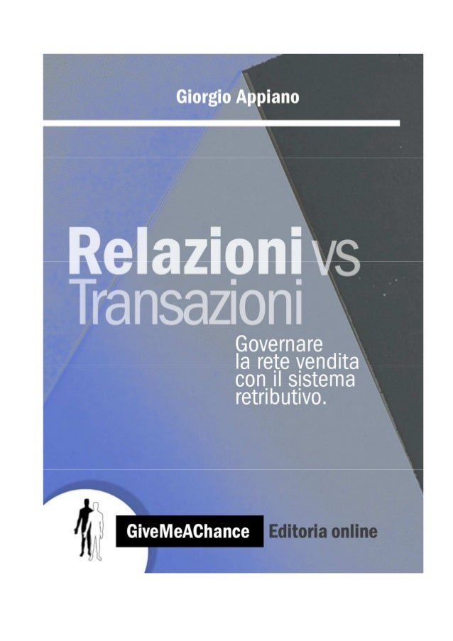 GiveMeAChance Editoria Online Relazioni vs Transazioni Governare la rete di vendita con il sistema retributivo Giorgio App...