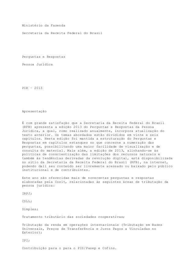 Ministério da Fazenda Secretaria da Receita Federal do Brasil Perguntas e Respostas Pessoa Jurídica PIR – 2013 Apresentaçã...