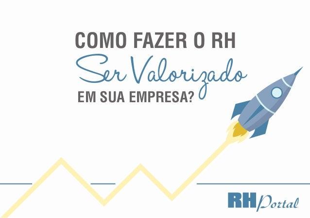 1 RH Valorizado em sua empresa Como fazer o RH SerValorizadoem sua empresa?