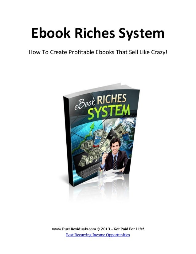 www.PureResiduals.com © 2013 – Get Paid For Life! Best Recurring Income Opportunities Ebook Riches System How To Create Pr...