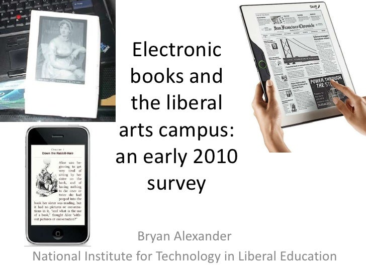 Electronic books and the liberal arts campus: an early 2010 survey<br />Bryan Alexander<br />National Institute for Techno...
