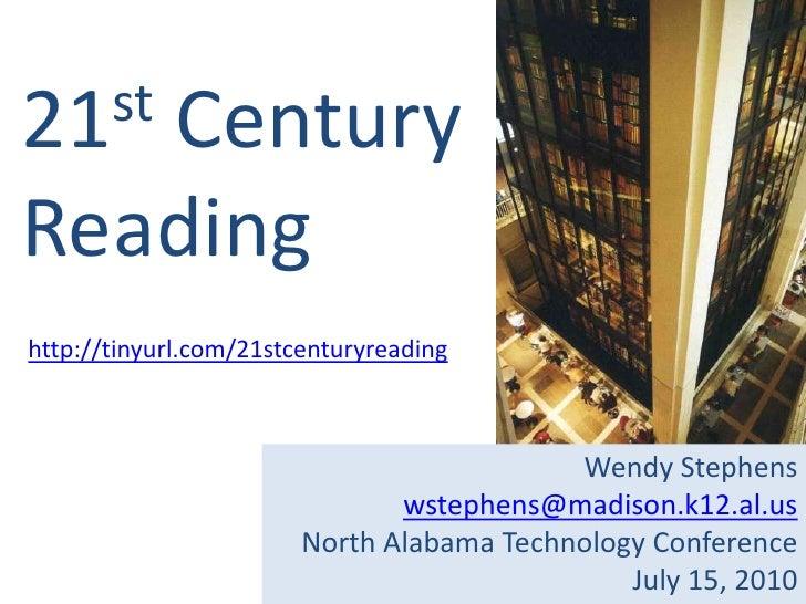 21st Century Reading<br />http://tinyurl.com/21stcenturyreading<br />Wendy Stephens<br />wstephens@madison.k12.al.us<br />...