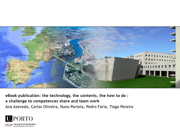 eBook publication: the technology, the contents, the how to do : a challenge to competences share and team work Ana Azeved...