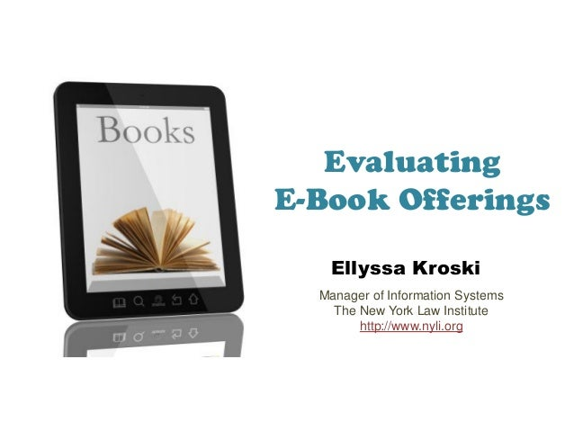 EvaluatingE-Book Offerings   Ellyssa Kroski  Manager of Information Systems    The New York Law Institute        http://ww...