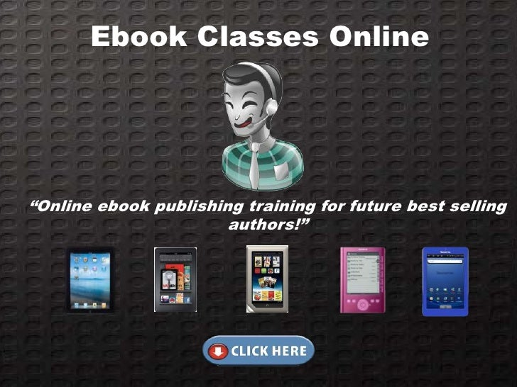 """Ebook Classes Online""""Online ebook publishing training for future best selling                       authors!"""""""