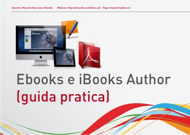 Docente: Massimo Nava aka Artlandis   Webinar: http://artlandis.eventbrite.com Page: http://artlandis.net   Ebooks e iBook...