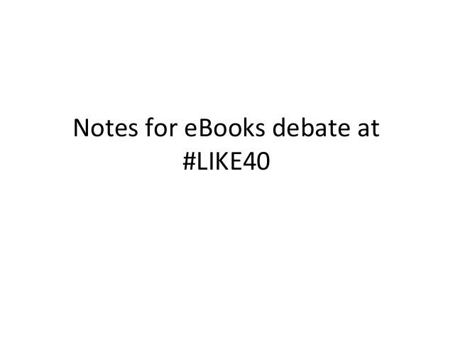 Notes for eBooks debate at          #LIKE40