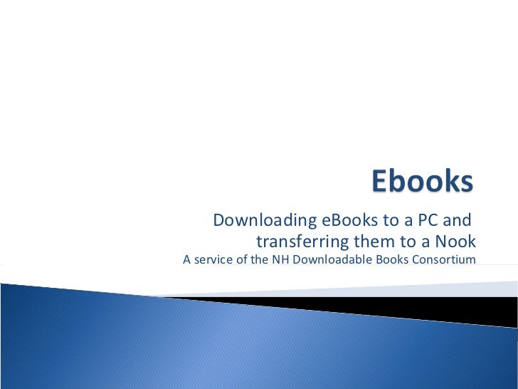 Downloading eBooks to a PC and  transferring them to a Nook A service of the NH Downloadable Books Consortium