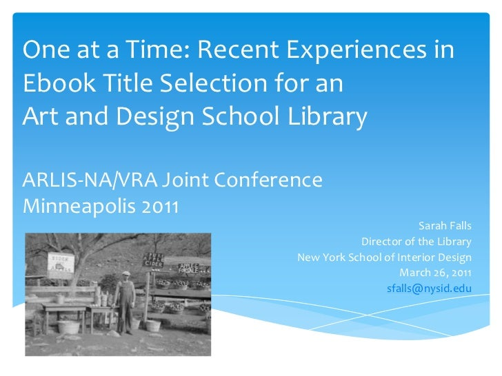 One at a Time: Recent Experiences in Ebook Title Selection for an Art and Design School LibraryARLIS-NA/VRA Joint Conferen...