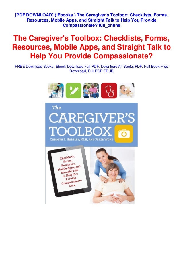 [PDF DOWNLOAD] ( Ebooks ) The Caregiver's Toolbox: Checklists, Forms, Resources, Mobile Apps, and Straight Talk to Help Yo...