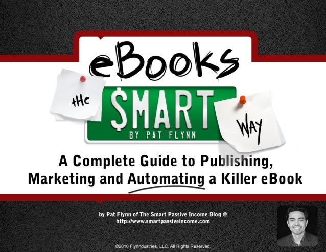 eBooks The Smart Way A Complete Guide to Publishing, Marketing and Automating a Killer eBook This eBook is dedicated to my...