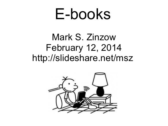 E-books Mark S. Zinzow February 12, 2014 http://slideshare.net/msz