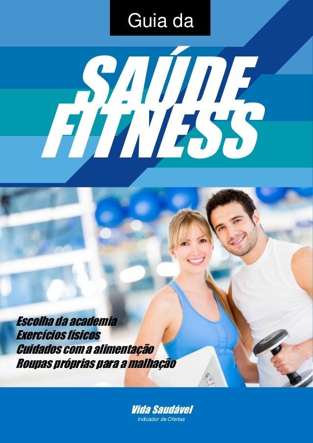 1 SAÚDE FITNESS Guia da Escolha da academia Exercícios físicos Cuidados com a alimentação Roupas próprias para a malhação ...