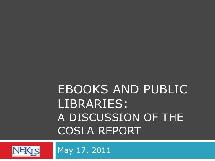 EBOOKS AND PUBLIC LIBRARIES:  A DISCUSSION OF THE COSLA REPORT May 17, 2011