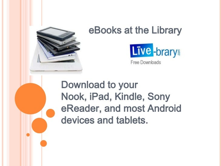 eBooks at the LibraryDownload to yourNook, iPad, Kindle, SonyeReader, and most Androiddevices and tablets.
