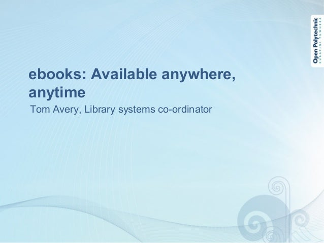 ebooks: Available anywhere,anytimeTom Avery, Library systems co-ordinator