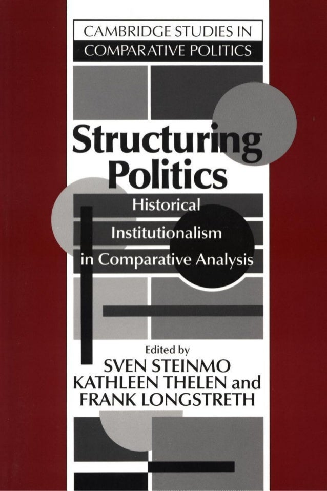 Structuring politics  This volume brings together original essays by scholars working on a diverse range of empirical issu...