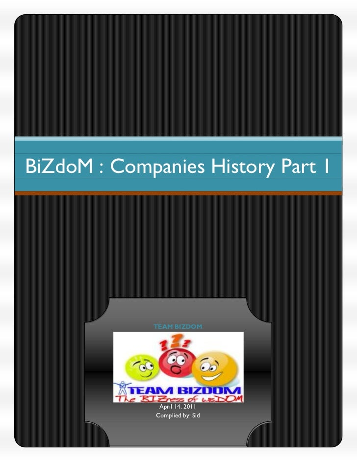 BiZdoM : Companies History Part 1             TEAM BIZDOM               April 14, 2011              Complied by: Sid