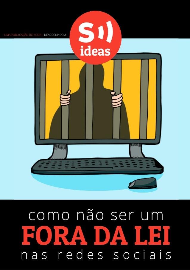 Uma publicação do Scup . ideas.scup.com  ideas  como não ser um  fora da lei  nas redes sociais