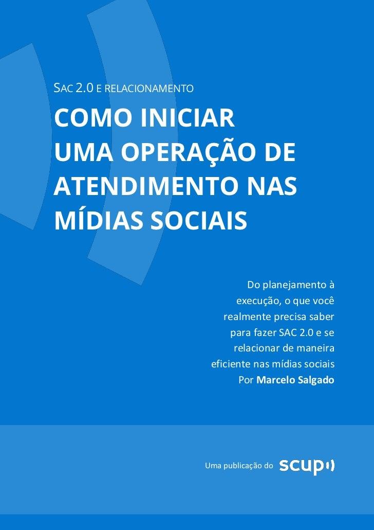 SAC 2.0 E RELACIONAMENTOCOMO INICIARUMA OPERAÇÃO DEATENDIMENTO NASMÍDIAS SOCIAIS                                     Do pl...