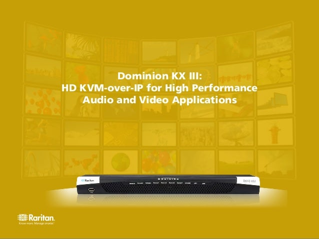 Dominion KX III: HD KVM-over-IP for High Performance Audio and Video Applications