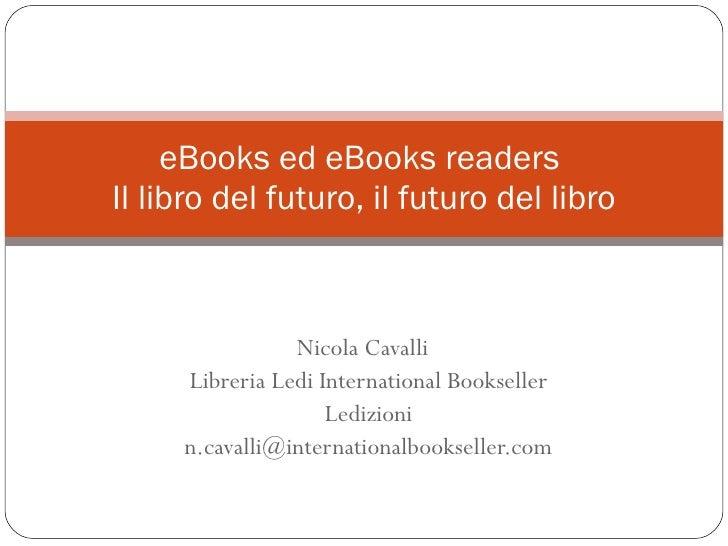 Nicola Cavalli  Libreria Ledi International Bookseller Ledizioni [email_address] eBooks ed eBooks readers  Il libro del fu...