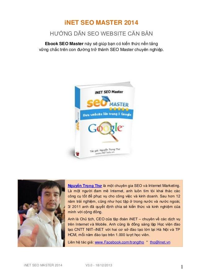 iNET SEO MASTER 2014 V3.0 - 18/12/2013 1 iNET SEO MASTER 2014 HƯỚNG DẪN SEO WEBSITE CĂN BẢN Ebook SEO Master này sẽ giúp b...