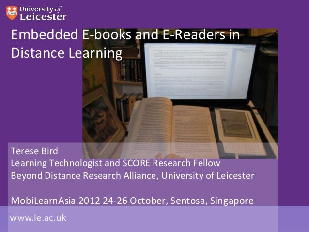 Embedded E-books and E-Readers inDistance LearningTerese BirdLearning Technologist and SCORE Research FellowBeyond Distanc...