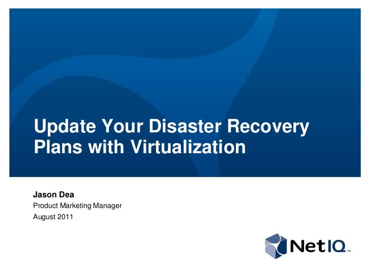 Update Your Disaster Recovery Plans with Virtualization<br />Jason Dea<br />Product Marketing Manager<br />August 2011<br />