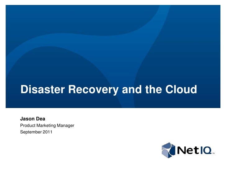 Disaster Recovery and the Cloud<br />Jason Dea<br />Product Marketing Manager<br />September 2011<br />