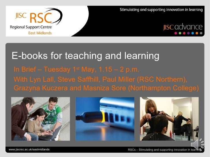E-books for teaching and learning   In Brief – Tuesday 1st May, 1.15 – 2 p.m.   With Lyn Lall, Steve Saffhill, Paul Miller...