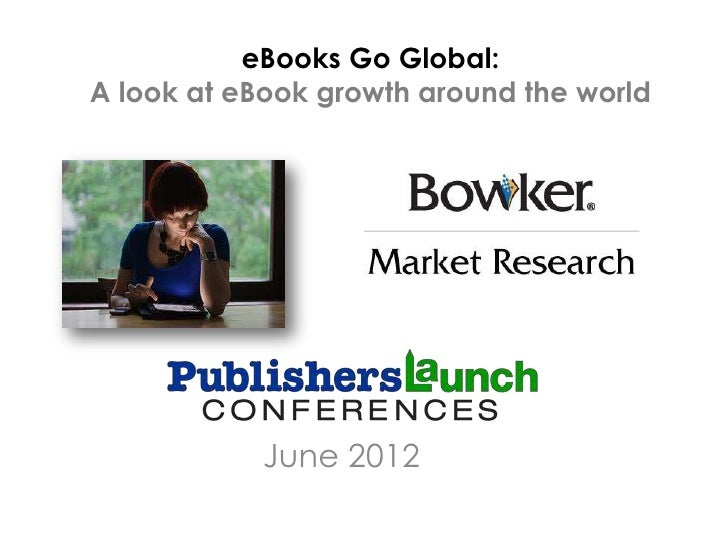 eBooks Go Global:A look at eBook growth around the world            June 2012