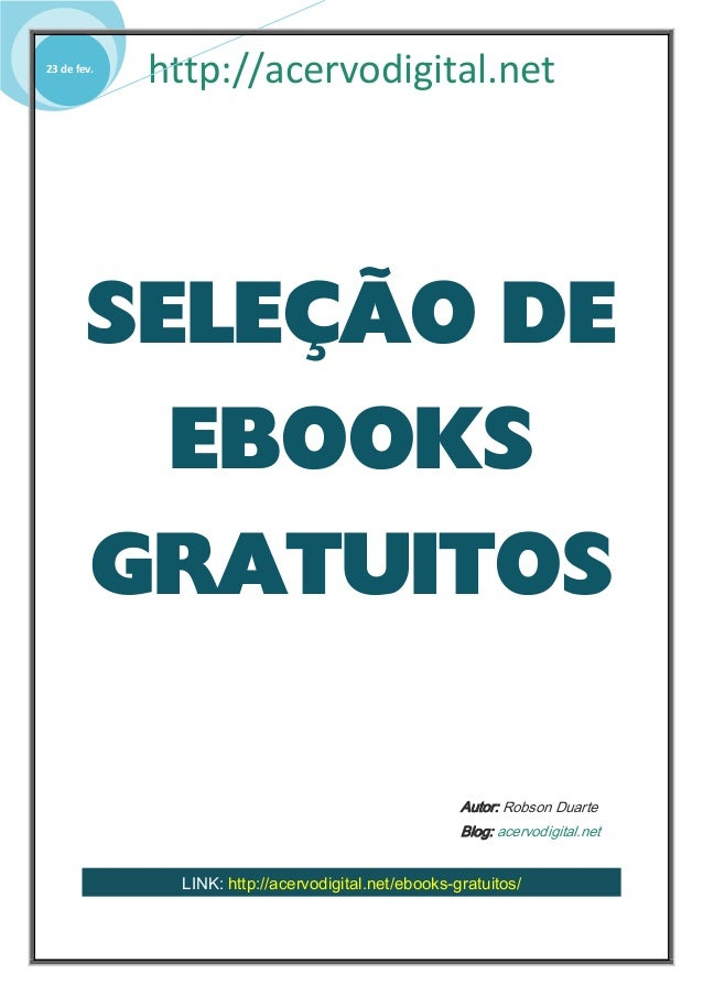 http://acervodigital.net23 de fev. SELEÇÃO DE EBOOKS GRATUITOS Autor: Robson Duarte Blog: acervodigital.net LINK: http://a...