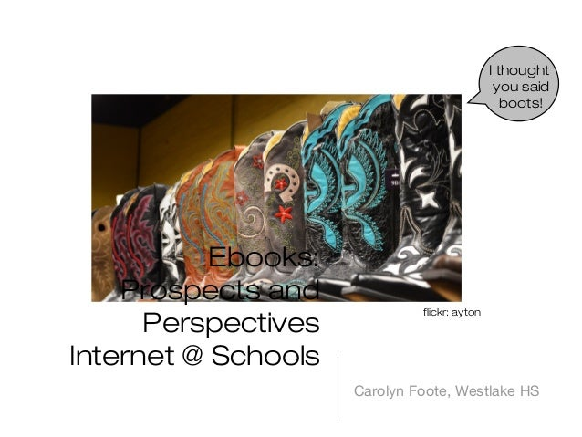I thought you said boots!  Ebooks: Prospects and Perspectives Internet @ Schools  flickr: ayton  Carolyn Foote, Westlake H...