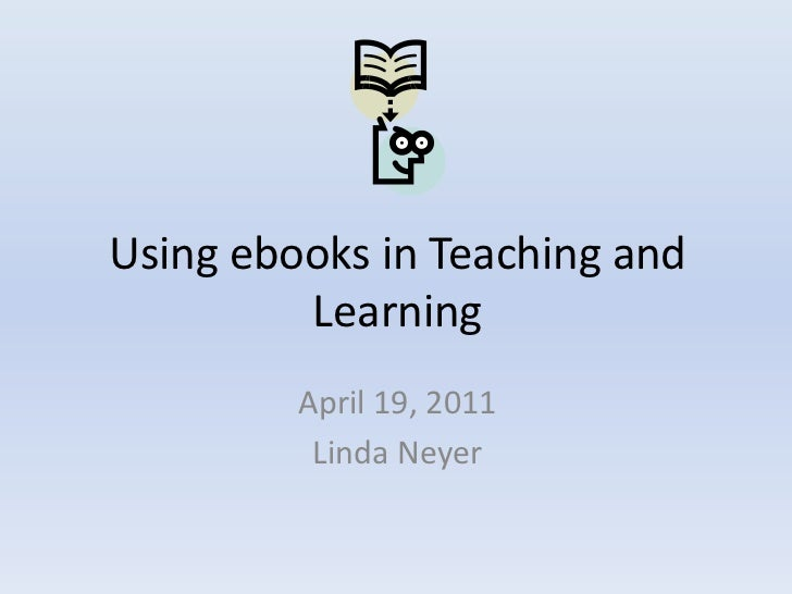 Using ebooks in Teaching and Learning <br />April 19, 2011<br />Linda Neyer<br />