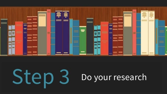 Do your researchStep 3