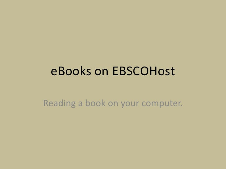 eBooks on EBSCOHostReading a book on your computer.