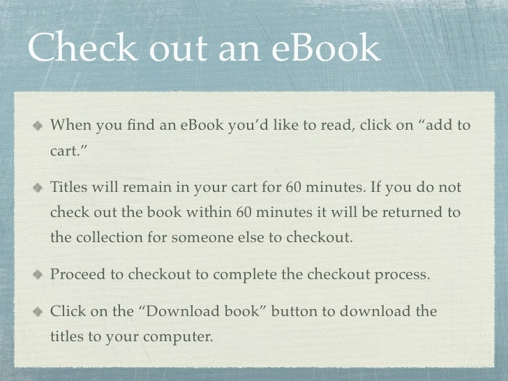 """Check out an eBook  When you find an eBook you'd like to read, click on """"add to  cart.""""   Titles will remain in your cart f..."""