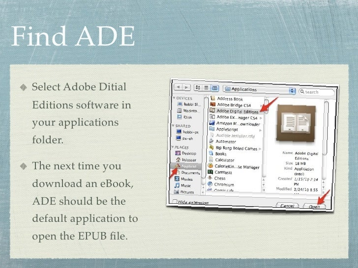 Find ADE  Select Adobe Ditial  Editions software in  your applications  folder.   The next time you  download an eBook,  A...