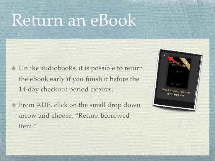 Return an eBook  Unlike audiobooks, it is possible to return the eBook early if you finish it before the 14-day checkout pe...