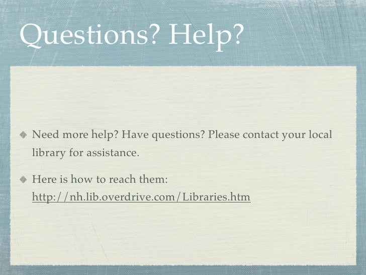 Questions? Help?   Need more help? Have questions? Please contact your local library for assistance.  Here is how to reach...