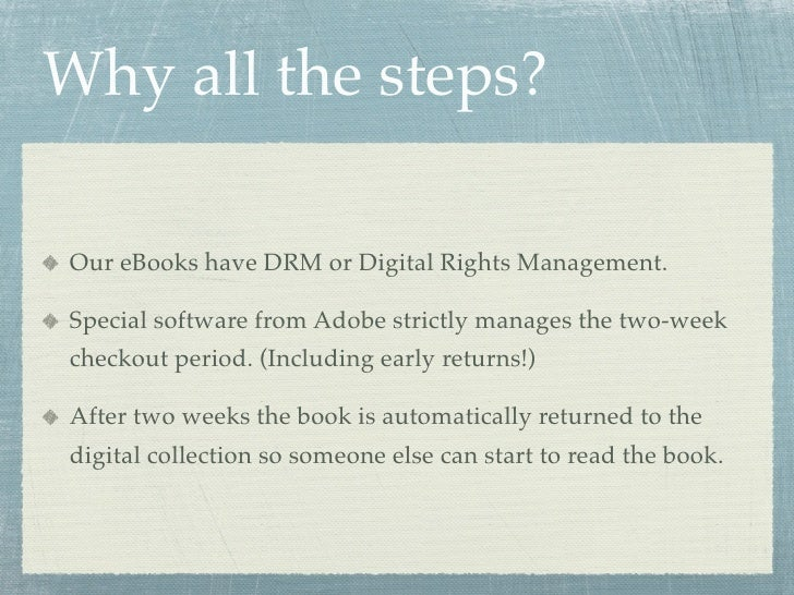 Why all the steps?  Our eBooks have DRM or Digital Rights Management.  Special software from Adobe strictly manages the tw...