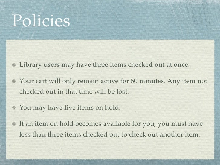 Policies   Library users may have three items checked out at once.   Your cart will only remain active for 60 minutes. Any...