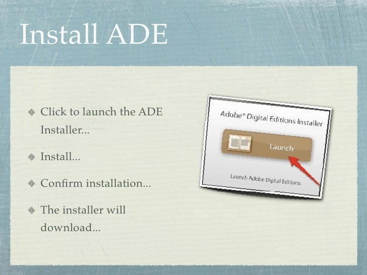 Install ADE   Click to launch the ADE  Installer...   Install...   Confirm installation...   The installer will  download...