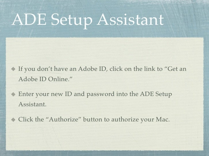 """ADE Setup Assistant  If you don't have an Adobe ID, click on the link to """"Get an Adobe ID Online.""""  Enter your new ID and ..."""