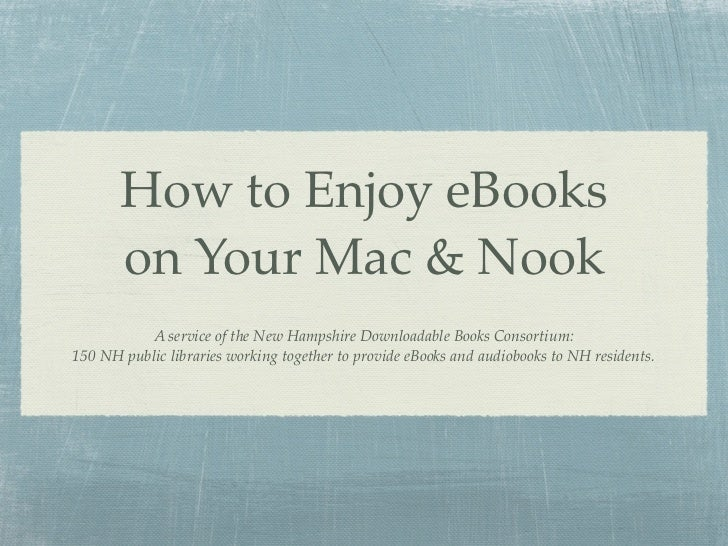 How to Enjoy eBooks        on Your Mac & Nook           A service of the New Hampshire Downloadable Books Consortium: 150 ...