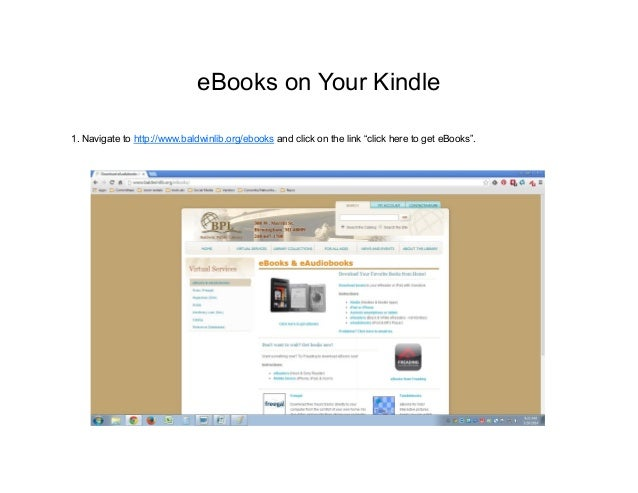 """eBooks on Your Kindle 1. Navigate to http://www.baldwinlib.org/ebooks and click on the link """"click here to get eBooks""""."""