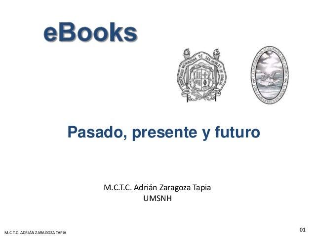 Pasado, presente y futuroM.C.T.C. Adrián Zaragoza TapiaUMSNH01M.C.T.C. ADRIÁN ZARAGOZA TAPIA